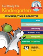 Get Ready for Kindergarten : Numbers, Time & Opposites : 251 Fun Exercises for Mastering Skills for Success in School - Heather Stella