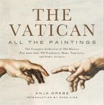 The Vatican : All the Paintings : The Complete Collection of Old Masters, Plus More Than 300 Sculptures, Maps, Tapestries, and Other Artifacts - Anje Grebe