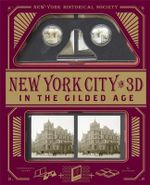 New York City in 3D : In the Gilded Age : A Book Plus a Stereoscopic Viewer, and 50 3D Photos from the Turn of the Century - Dinah Dunn