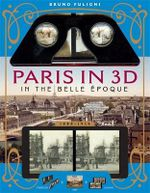 Paris in 3D in the Belle Epoque (1880-1914) : A Book Plus a Stereoscopic Viewer and 34 3D Photos - Bruno Fuligni