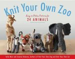 Knit Your Own Zoo : Easy-To-Follow Patterns for 24 Animals - Sally Muir
