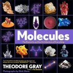 Molecules : The Elements and the Architecture of Everything - Theodore Gray