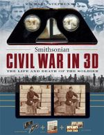 Smithsonian Civil War in 3D : The Life and Death of the Soldier - Michael Stephenson