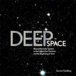 Deep Space : Beyond the Solar System to the End of the Universe and the Beginning of Time - Govert Schilling