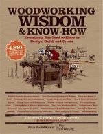 Woodworking Wisodom & Know-How : Everything You Need to Design, Build, and Create