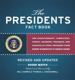 The Presidents Fact Book : The Achievements, Campaigns, Events, Triumphs, Tragedies, and Legacies of Every President from George Washington to Barack Obama - Roger Matuz