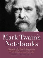 Mark Twain's Notebooks : Journals, Letters, Observations, Wit, Wisdom, and Doodles