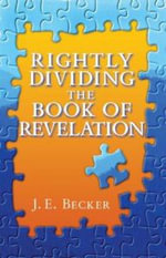 Rightly Dividing the Book of Revelation - J E Becker
