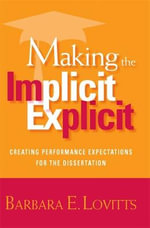 Making the Implicit Explicit : Creating Performance Expectations for the Dissertation - Barbara E. Lovitts