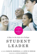 A Day in the Life of a College Student Leader : Case Studies for Undergraduate Leaders :  Case Studies for Undergraduate Leaders - Sarah M Marshall