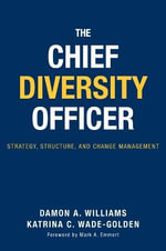 The Chief Diversity Officer : Strategy, Structure, and Change Management - Damon Williams