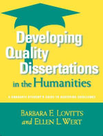 Developing Quality Dissertations in the Humanities : A Graduate Student's Guide to Achieving Exellence - Barbara E Lovitts