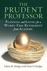 The Prudent Professor : Saving and Planning for a Worry-free Retirement - Edwin M. Bridges