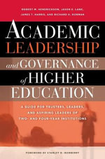 Academic Leadership and Governance of Higher Education : A Guide for Trustees, Leaders and Aspiring Leaders of Two- and Four-Year Institutions - Robert M. Hendrickson