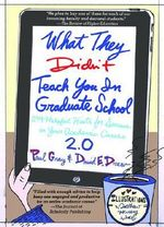 What They Didn't Teach You in Graduate School : 299 Helpful Hints for Success in Your Academic Career - Paul Gray