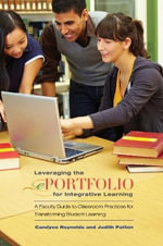 Leveraging the Eportfolio for Integrative Learning : A Faculty Guide to Classroom Practices for Transforming Student Learning - Candyce Reynolds
