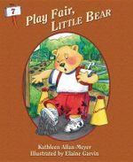 Play Fair, Little Bear : Little Bear Adventure - Kathleen Allan-Meyer