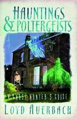 Hauntings and Poltergeists : A Ghost Hunter's Guide - Loyd Auerbach