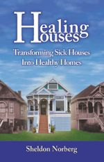 Healing Houses : Transforming Sick Houses into Healthy Homes - Sheldon Norberg