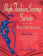 High Fashion Sewing Secrets Pb : A Step-by-Step Guide to Sewing Stylish Seams, Buttonholes, Pockets, Collars, Hems, and More - Claire B. Shaeffer