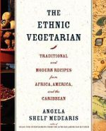 The Ethnic Vegetarian : Traditional and Modern Recipes from Africa, America, and the Caribbean - Angela Shelf Medearis