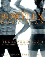 The Bowflex Body Plan : The Power Is Yours : Build More Muscle : Lose More Fat :  The Power Is Yours : Build More Muscle : Lose More Fat - Ellington Darden