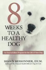 8 Weeks to a Healthy Dog - Shawn Messonnier