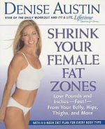 Shrink Your Female Fat Zones : Lose Pounds and Inches-- Fast!-- From Your Belly, Hips, Thighs, and More - Denise Austin