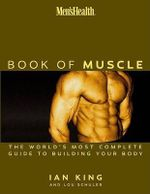 The Men's Health Book of Muscle : The World's Most Authoritative Guide to Building Your Body - Lou Schuler