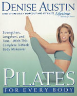 Pilates for Every Body : Strengthen, Lengthen, and Tone-With This Complete 3-Week Body Makeover - Denise Austin