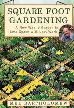 Square Foot Gardening : A New Way to Garden in Less Space with Less Work :  A New Way to Garden in Less Space with Less Work - Mel Bartholomew