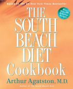 The South Beach Diet Cookbook : More Than 200 Delicious Recipies That Fit the Nation's Top Diet - Arthur Agatston