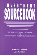 The Investment Sourcebook : The Complete Guide to Finding and Understanding Investment Information - Michael Constas