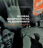 Global Geopolitical Flashpoints : An Atlas of Conflict - Ewan W. Anderson