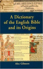 A Dictionary of the English Bible and Its Origins - Alec Gilmore