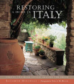 Restoring a Home in Italy : Twenty-Two Home Owners Realize Their Dream - Elizabeth Minchilli
