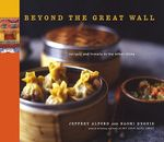 Beyond the Great Wall : Recipes and Travels in the Other China - Jeffrey Alford