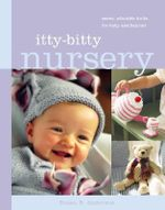 Itty Bitty Nursery : Sweet, Adorable Knits for the Baby and Beyond - Susan B. Anderson