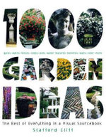 1,000 Garden Ideas : The Best of Everything in a Visual Sourcebook - Stafford Cliff