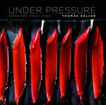 Under Pressure : Cooking Sous Vide - Thomas Keller