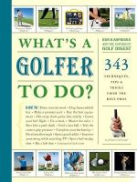What's a Golfer to Do? : 363 Techniques, Tips, and Tricks to Get the Most Out of Your Game - Ron Kaspriske