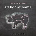 Ad Hoc at Home : At Home - Thomas Keller