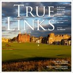 True Links : An Illustrated Guide to the Glories of the World's 246 Links Courses - George Peper