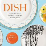 Dish : 813 Colorful, Wonderful Dinner Plates - Shax Riegler