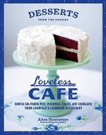 Desserts from the Famous Loveless Cafe : Simple Southern Pies, Puddings, Cakes, and Cobblers from Nashville's Landmark Restaurant - Alisa Huntsman