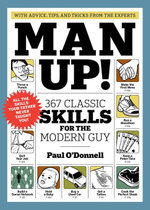 Man Up! : 367 Classic Skills for the Modern Guy - Paul O'Donnell
