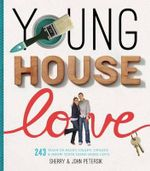 Young House Love : 251 Ways to Paint, Craft, Update, Organize, and Show Your Home Some Love - Sherry Petersik