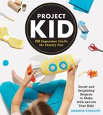 ProjectKid : 100 Ingenious Crafts for Family Fun - Amanda Kingloff