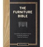 The Furniture Bible : Everything You Need to Know to Identify, Restore & Care for Furniture - Christophe Pourny