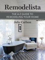 Remodelista : The A-Z Guide to Remodeling Your Home: (A Remodelista Short) - Julie Carlson